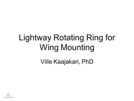 Lightway Rotating Ring for Wing Mounting Ville Kaajakari, PhD.