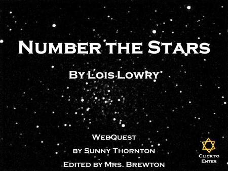 Number the Stars By Lois Lowry WebQuest by Sunny Thornton Edited by Mrs. Brewton Click to Enter.
