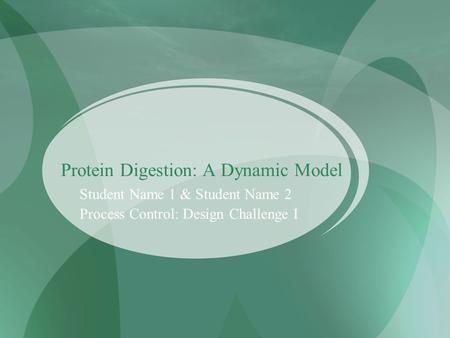 Protein Digestion: A Dynamic Model Student Name 1 & Student Name 2 Process Control: Design Challenge I.