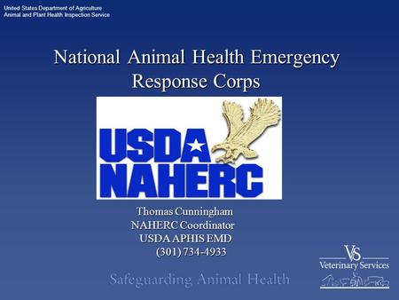 United States Department of Agriculture Animal and Plant Health Inspection Service National Animal Health Emergency Response Corps Thomas Cunningham Thomas.
