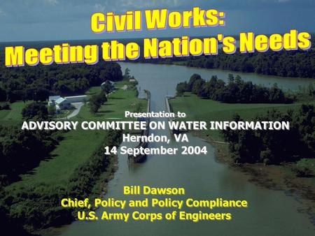 Bill Dawson Chief, Policy and Policy Compliance U.S. Army Corps of Engineers Bill Dawson Chief, Policy and Policy Compliance U.S. Army Corps of Engineers.