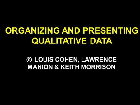 ORGANIZING AND PRESENTING QUALITATIVE DATA