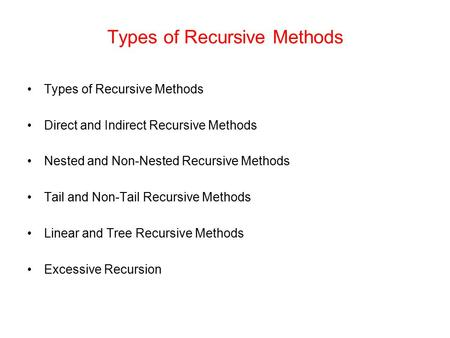 Types of Recursive Methods Direct and Indirect Recursive Methods Nested and Non-Nested Recursive Methods Tail and Non-Tail Recursive Methods Linear and.