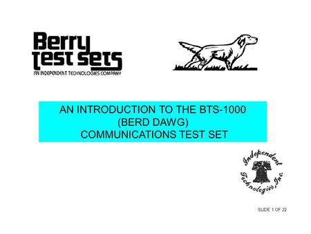 AN INTRODUCTION TO THE BTS-1000 (BERD DAWG) COMMUNICATIONS TEST SET SLIDE 1 OF 22.