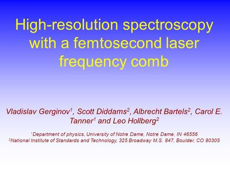 High-resolution spectroscopy with a femtosecond laser frequency comb Vladislav Gerginov 1, Scott Diddams 2, Albrecht Bartels 2, Carol E. Tanner 1 and Leo.