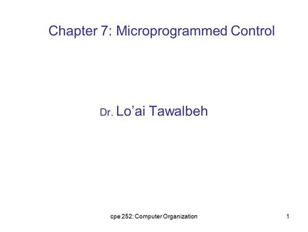 Cpe 252: Computer Organization1 Dr. Lo'ai Tawalbeh Chapter 7: Microprogrammed Control.