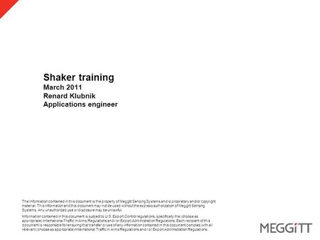 Shaker training March 2011 Renard Klubnik Applications engineer The information contained in this document is the property of Meggitt Sensing Systems and.