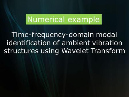Time-frequency-domain modal identification of ambient vibration structures using Wavelet Transform Numerical example.