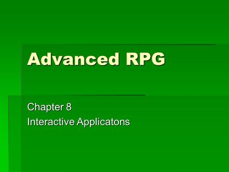 Advanced RPG Chapter 8 Interactive Applicatons. Interactive Applications  Batch Processing: Program is run without human intervention or control.  Interactive.