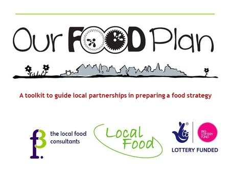 The local food consultants A toolkit to guide local partnerships in preparing a food strategy.