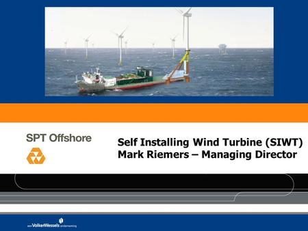 Self Installing Wind Turbine (SIWT) Mark Riemers – Managing Director.