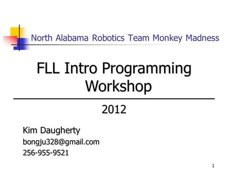 1 North Alabama Robotics Team Monkey Madness FLL Intro Programming Workshop 2012 Kim Daugherty