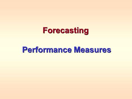 Forecasting Performance Measures Performance Measures.