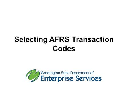 Selecting AFRS Transaction Codes. Course Objectives Understand how transaction codes are used in AFRS. Understand transaction codes for writing and canceling.