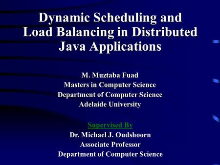 M. Muztaba Fuad Masters in Computer Science Department of Computer Science Adelaide University Supervised By Dr. Michael J. Oudshoorn Associate Professor.