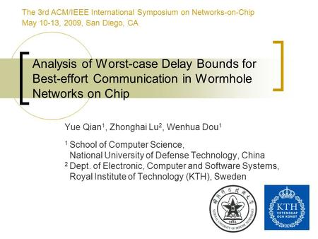 1 Analysis of Worst-case Delay Bounds for Best-effort Communication in Wormhole Networks on Chip Yue Qian 1, Zhonghai Lu 2, Wenhua Dou 1 1 School of Computer.
