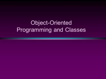 Object-Oriented Programming and Classes. OOP / Slide 2 Basic, built-in, pre-defined types : char, int, double, … Variables + operations on them int a,
