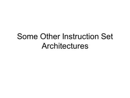 Some Other Instruction Set Architectures. Overview Alpha SPARC i386.