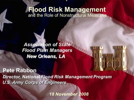 Slide1 Flood Risk Management and the Role of Nonstructural Measures Association of State Flood Plain Managers New Orleans, LA U.S. Army Corps of Engineers.