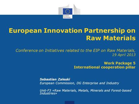 European Innovation Partnership on Raw Materials Conference on Initiatives related to the EIP on Raw Materials, 19 April 2013 Work Package 5 International.