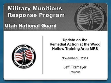 Update on the Remedial Action at the Wood Hollow Training Area MRS November 6, 2014 Jeff Fitzmayer Parsons.