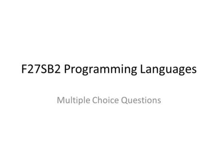 F27SB2 Programming Languages Multiple Choice Questions.