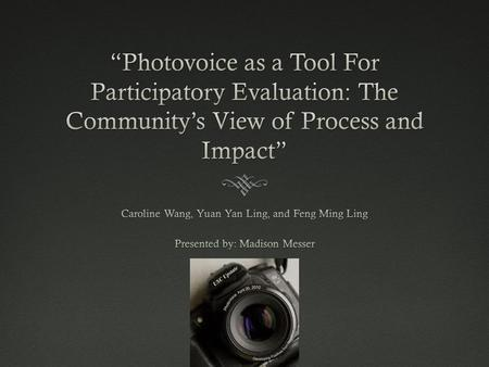 " TOPIC: photovoice as a tool for participatory evaluation  FOCUS: the community's view of process & impact (rural China)  METHOD: ""photovoice complemented."