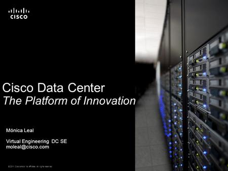 © 2011 Cisco and/or its affiliates. All rights reserved. Cisco Confidential 1 Cisco Data Center The Platform of Innovation Mónica Leal Virtual Engineering.