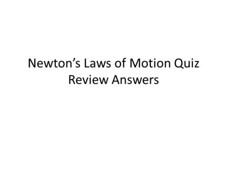Newton's Laws of Motion Quiz Review Answers. 1.An object at rest will remain at rest, and an object in motion will stay in motion with the same speed.