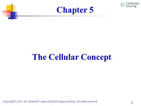 Copyright © 2011, Dr. Dharma P. Agrawal and Dr. Qing-An Zeng. All rights reserved. 1 Chapter 5 The Cellular Concept.