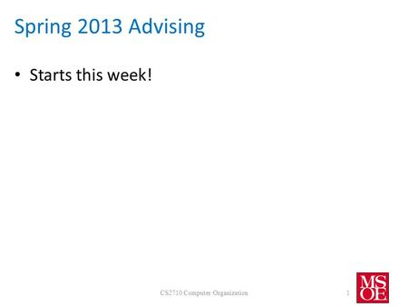 Spring 2013 Advising Starts this week! CS2710 Computer Organization1.