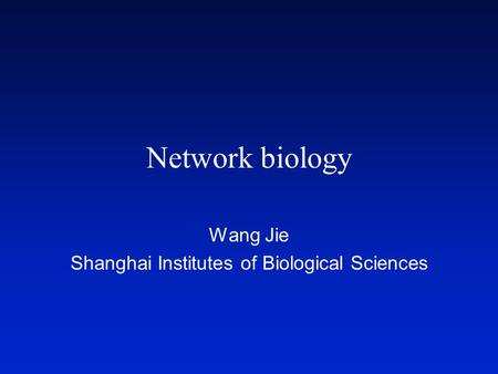 Network biology Wang Jie Shanghai Institutes of Biological Sciences.