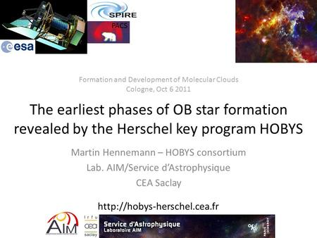 The earliest phases of OB star formation revealed by the Herschel key program HOBYS Martin Hennemann – HOBYS consortium Lab. AIM/Service d'Astrophysique.