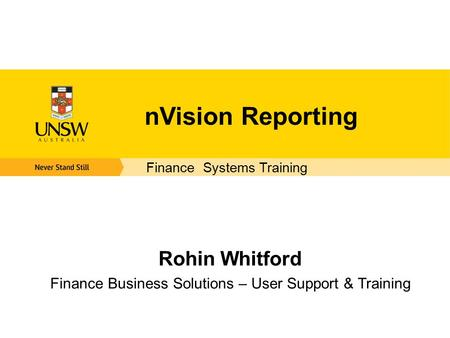 NVision Reporting Rohin Whitford Finance Business Solutions – User Support & Training Finance Systems Training.