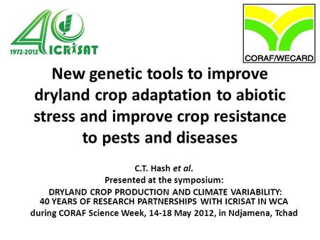New genetic tools to improve dryland crop adaptation to abiotic stress and improve crop resistance to pests and diseases C.T. Hash et al. Presented at.