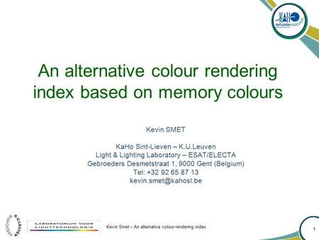 Kevin Smet – An alternative colour rendering index 1 An alternative colour rendering index based on memory colours Kevin SMET KaHo Sint-Lieven – K.U.Leuven.