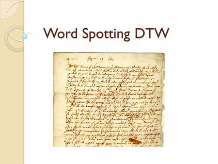Word Spotting DTW. Word Spot DTW Introduction The Basic Idea Pruning DTW Matching Words With DTW Experimental Results Summary.