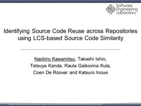 Software Engineering Laboratory, Department of Computer Science, Graduate School of Information Science and Technology, Osaka University Identifying Source.