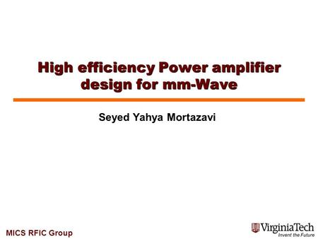 MICS RFIC Group High efficiency Power amplifier design for mm-Wave 1 Seyed Yahya Mortazavi.