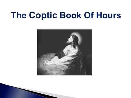 The Coptic Book Of Hours. Introduction To Every Hour In the name of the Father, and the Son, and the Holy Spirit, one God. Amen. *Prostration* Kyrie eleison,