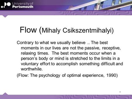 1 Flow ( Mihaly Csikszentmihalyi) Contrary to what we usually believe.. The best moments in our lives are not the passive, receptive, relaxing times. The.