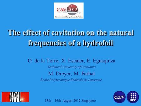 CDIF UPC The effect of cavitation on the natural frequencies of a hydrofoil O. de la Torre, X. Escaler, E. Egusquiza Technical University of Catalonia.