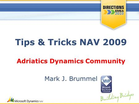 Building Bridges Tips & Tricks NAV 2009 Adriatics Dynamics Community Mark J. Brummel.