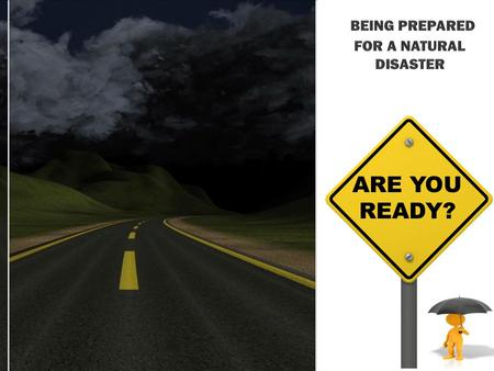 ARE YOU READY?. Natural Disaster Preparedness.