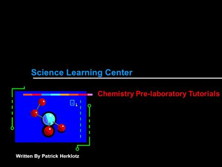 Science Learning Center Chemistry Pre-laboratory Tutorials Written By Patrick Herklotz.