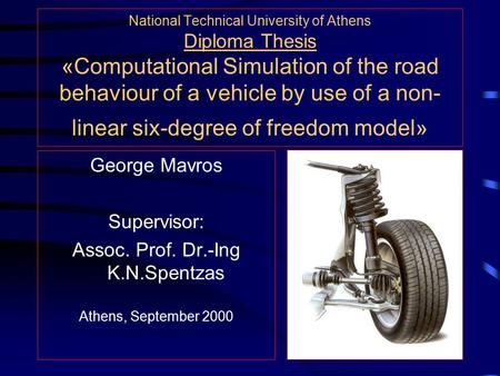 National Technical University of Athens Diploma Thesis «Computational Simulation of the road behaviour of a vehicle by use of a non- linear six-degree.