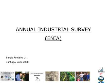ANNUAL INDUSTRIAL SURVEY (ENIA) Sergio Fontalva U. Santiago, June 2009.