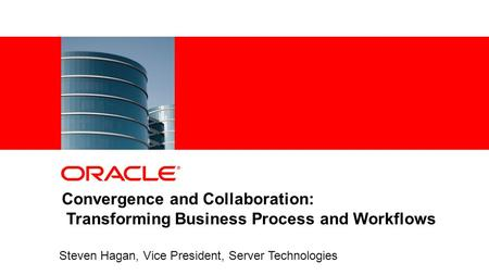 1Copyright © 2011, Oracle and/or its affiliates. All rights reserved. Convergence and Collaboration: Transforming Business Process and Workflows Steven.