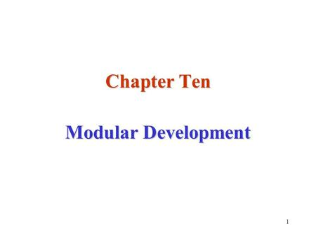 1 Chapter Ten Modular Development. 2 Stepwise Refinement At first, simple programs consist of only one source file and one function (the function main.