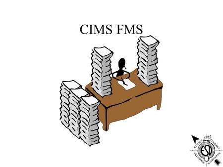CIMS FMS. CIMS Navigation Tips Function keys Working with spool files/ jobs CIMS navigation.
